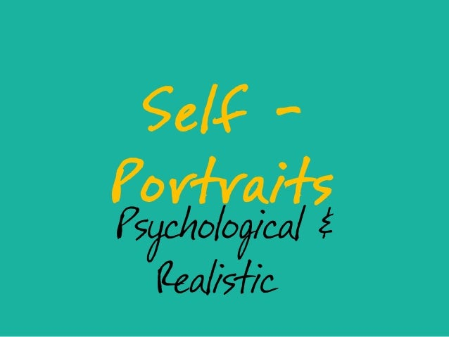 Self -PortraitsPsychological &   Realistic