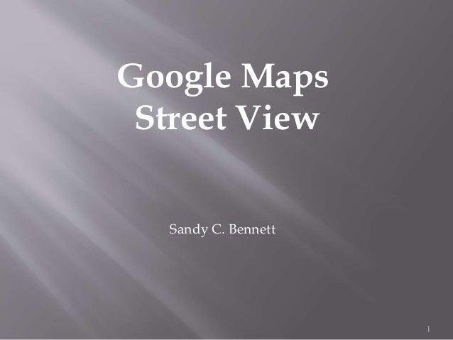 1 Google Maps Street View Sandy C. Bennett