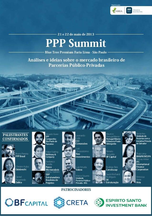 PPP SummitAnálises e ideias sobre o mercado brasileiro deParcerias Público-Privadas21 e 22 de maio de 2013Blue Tree Premiu...