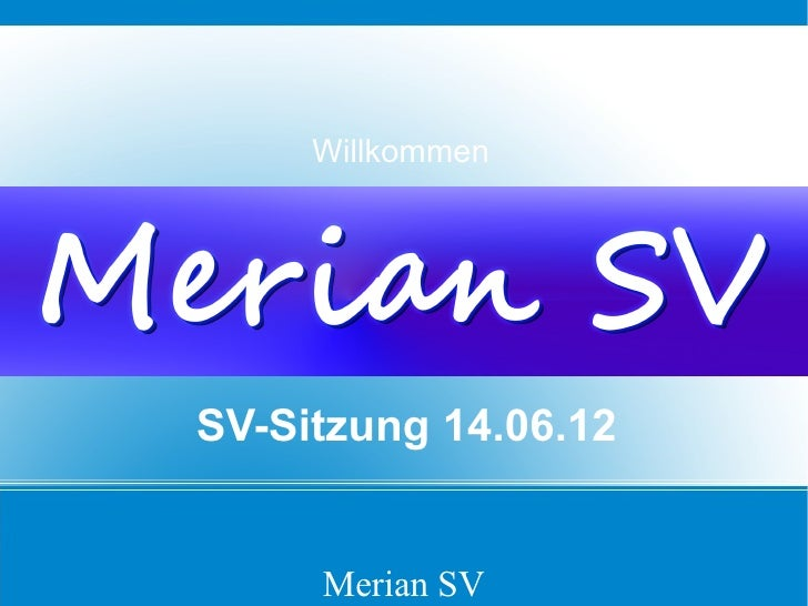 WillkommenSV-Sitzung 14.06.12     Merian SV