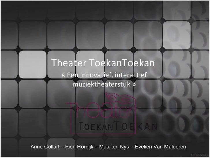 Theater ToekanToekan «Een innovatief, interactief muziektheaterstuk» Anne Collart – Pien Hordijk – Maarten Nys – Evelien...