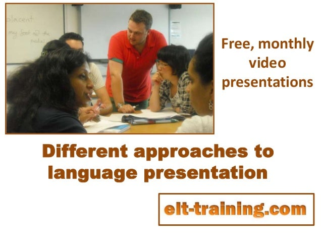 Free, monthly                     video                 presentationsDifferent approaches tolanguage presentation