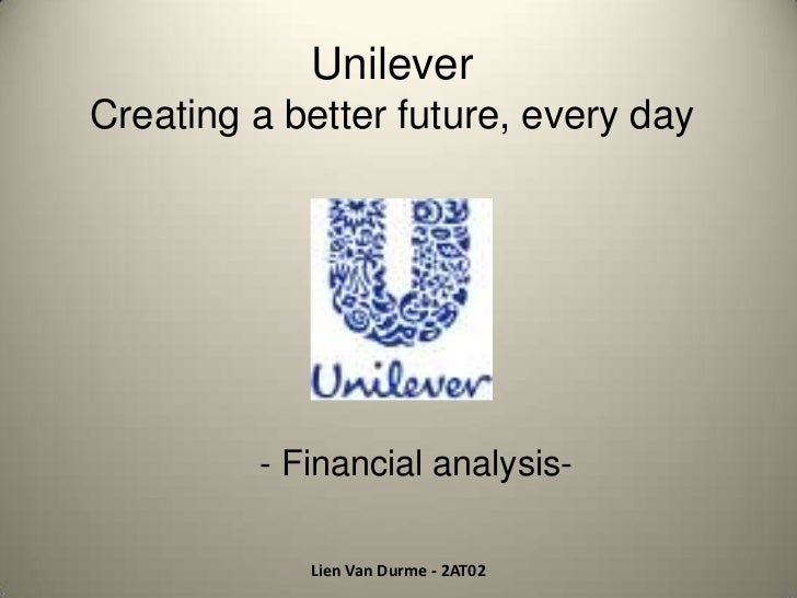 UnileverCreating a better future, every day         - Financial analysis-            Lien Van Durme - 2AT02