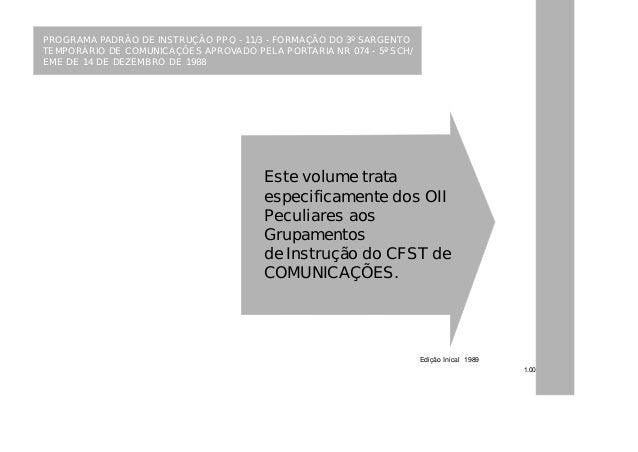 1.00 Edição Inical 1989 Este volume trata especificamente dos OII Peculiares aos Grupamentos de Instrução do CFST de COMUN...