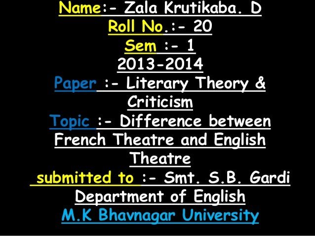 Name:- Zala Krutikaba. D Roll No.:- 20 Sem :- 1 2013-2014 Paper :- Literary Theory & Criticism Topic :- Difference between...