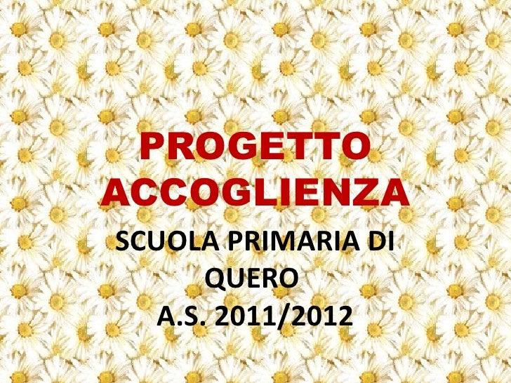 PROGETTOACCOGLIENZASCUOLA PRIMARIA DI       QUERO   A.S. 2011/2012