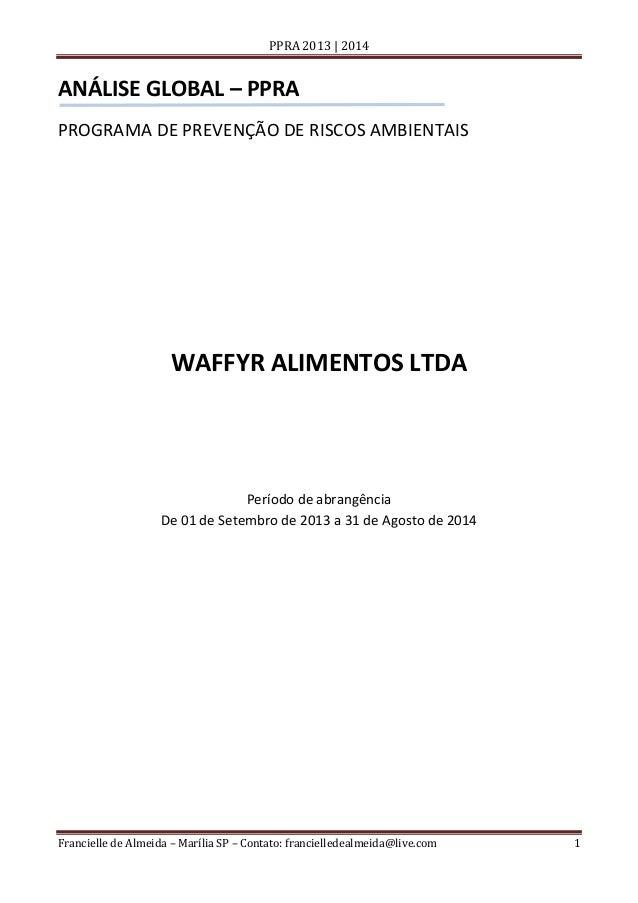 PPRA 2013 | 2014  ANÁLISE GLOBAL – PPRA PROGRAMA DE PREVENÇÃO DE RISCOS AMBIENTAIS  WAFFYR ALIMENTOS LTDA  Período de abra...