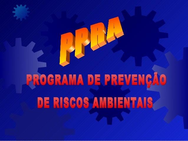 PPRA  - PADRÃO PARA ELABORAÇÃO DO PROGRAMA  DE PREVENÇÃO DE RISCOS AMBIENTAIS  - DOCUMENTO DESENVOLVIDO PARA SER  UTILIZAD...