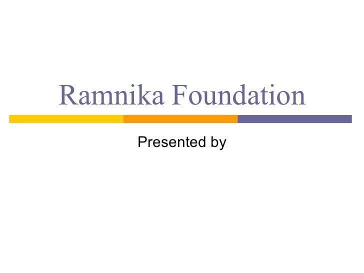 Ramnika Foundation Presented by
