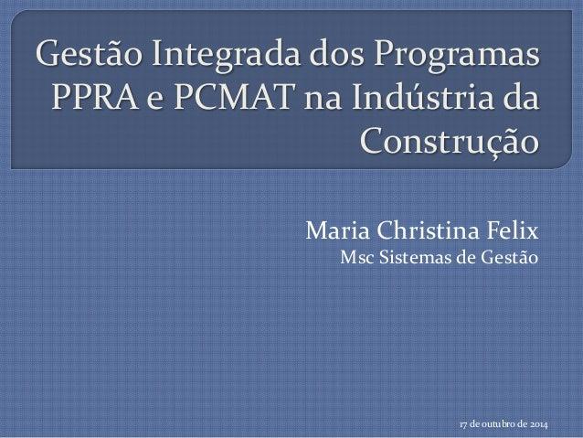 Gestão Integrada dos Programas PPRA e PCMAT na Indústria da Construção Maria Christina Felix Msc Sistemas de Gestão 17 de ...