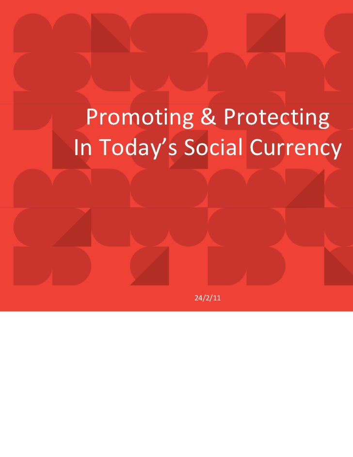Promoting & Protecting In Today's Social Currency           24/2/11