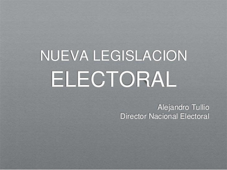 NUEVA LEGISLACIONELECTORAL<br />Alejandro Tullio<br />Director Nacional Electoral<br />