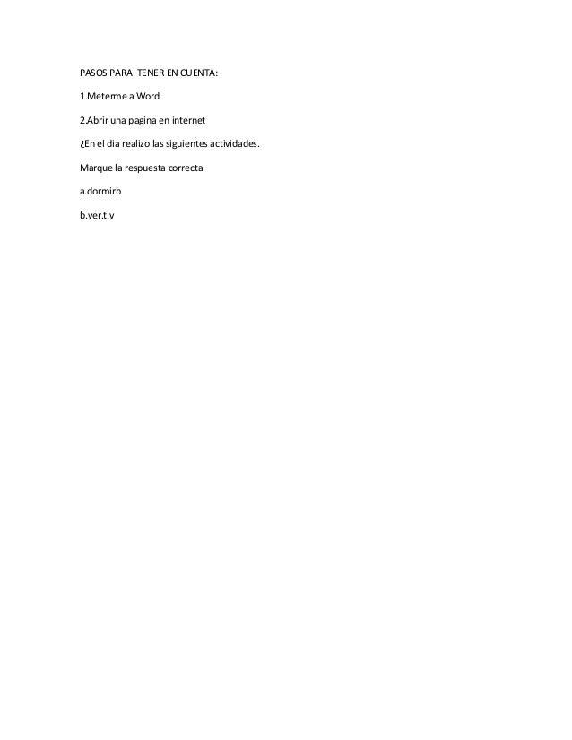 PASOS PARA TENER EN CUENTA: 1.Meterme a Word 2.Abrir una pagina en internet ¿En el dia realizo las siguientes actividades....