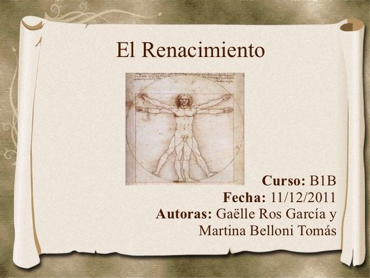 El Renacimiento Curso:  B1B Fecha:  11/12/2011 Autoras:  Gaëlle Ros García y Martina Belloni Tomás