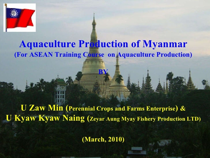 Aquaculture Production of Myanmar (For ASEAN Training Course  on Aquaculture Production) BY U Zaw Min ( Perennial Crops an...