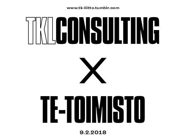 CONSULTING X TE-TOIMISTO9.2.2018 www.tk-liitto.tumblr.com