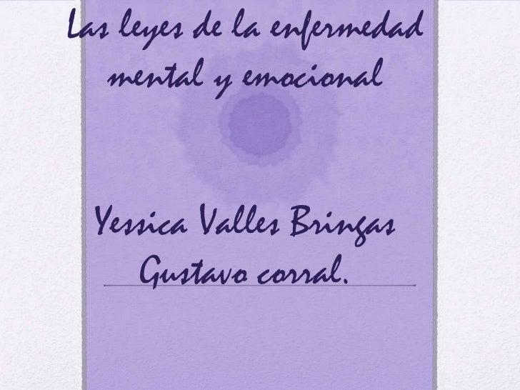 Las leyes de la enfermedad   mental y emocional  Yessica Valles Bringas     Gustavo corral.