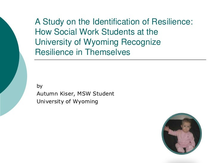 A Study on the Identification of Resilience: How Social Work Students at the University of Wyoming Recognize Resilience in...