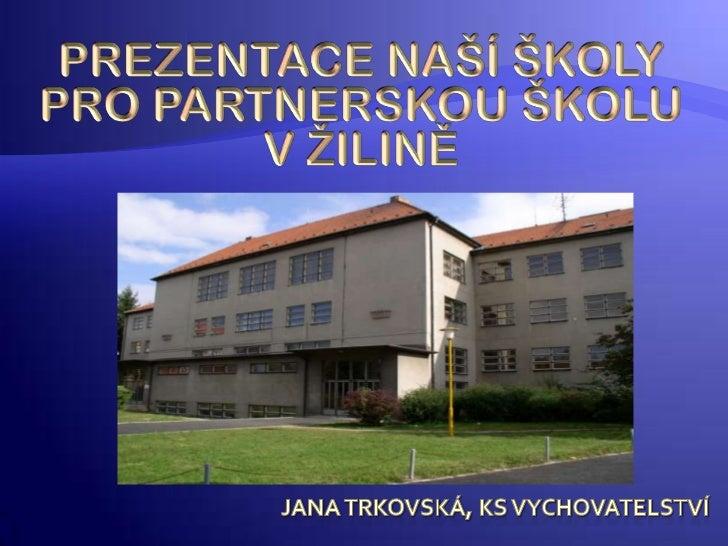  Seznámit žáky základní školy Lichardova  v Žilině (Slovensko) se spřátelenou základní  školou E. Beneše v Písku (Česko)...