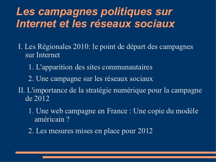 Les campagnes politiques sur Internet et les réseaux sociaux  <ul><li>I. Les Régionales 2010: le point de départ des campa...