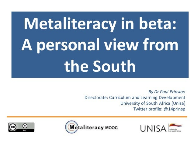 Metaliteracy in beta: A personal view from the South By Dr Paul Prinsloo Directorate: Curriculum and Learning Development ...