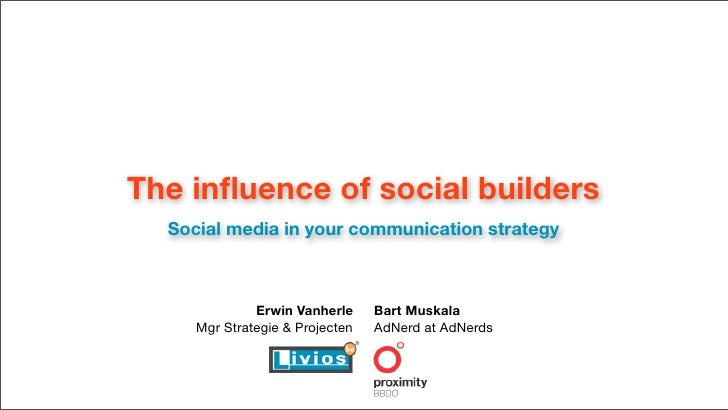 The influence of social builders   Social media in your communication strategy                  Erwin Vanherle     Bart Mus...