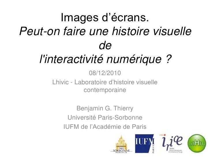 Images d'écrans.Peut-on faire une histoire visuelle del'interactivité numérique ?<br />08/12/2010<br />Lhivic - Laboratoir...