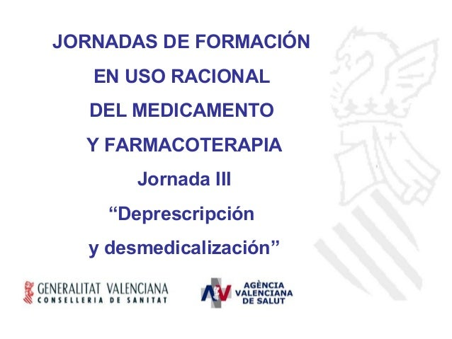 """JORNADAS DE FORMACIÓN   EN USO RACIONAL  DEL MEDICAMENTO  Y FARMACOTERAPIA       Jornada III    """"Deprescripción  y desmedi..."""