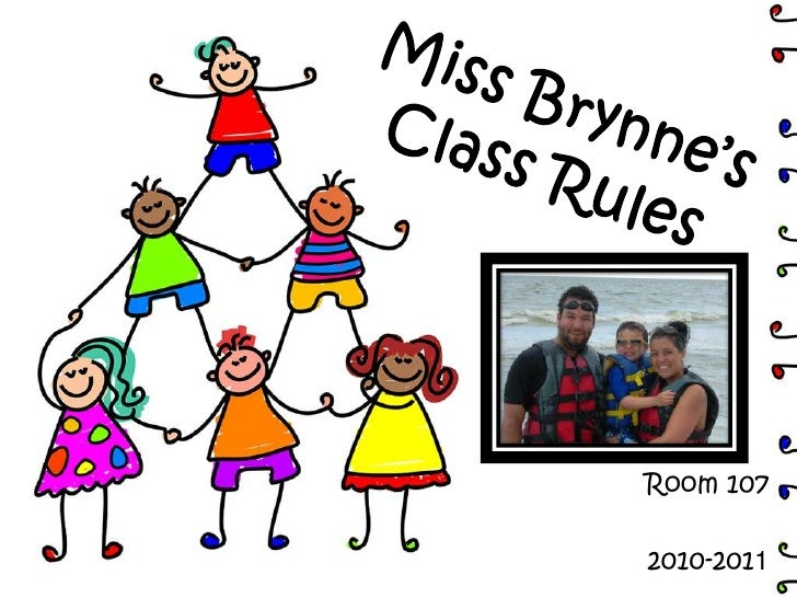 Miss Brynne'sClass Rules<br />Room 107<br />2010-2011<br />