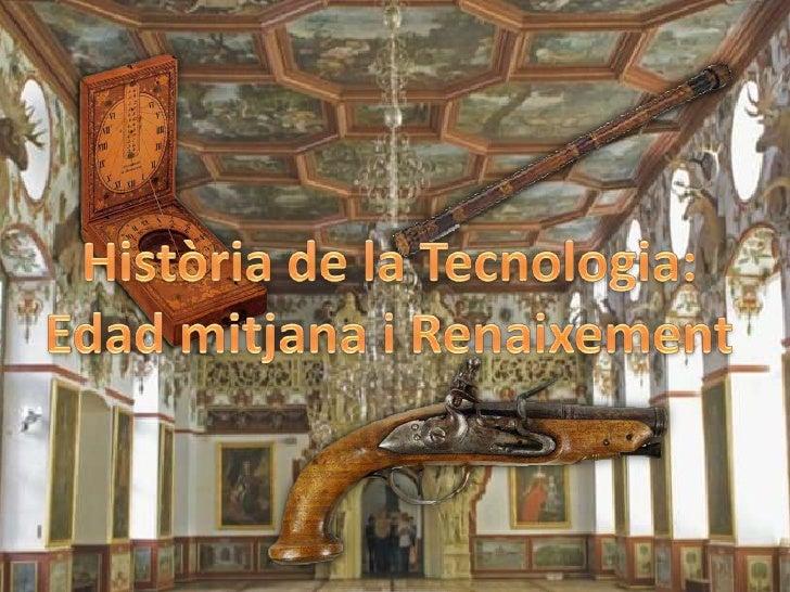 Història de la Tecnologia:<br />Edad mitjana i Renaixement<br />