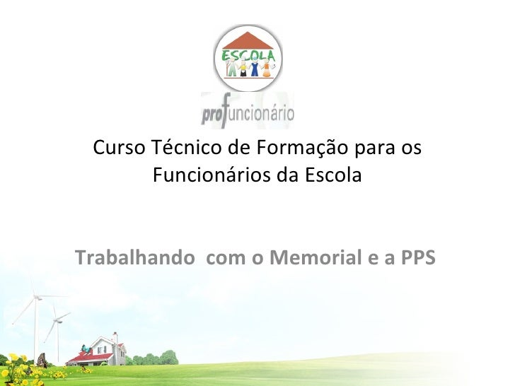 Curso Técnico de Formação para os Funcionários da Escola Trabalhando  com o Memorial e a PPS