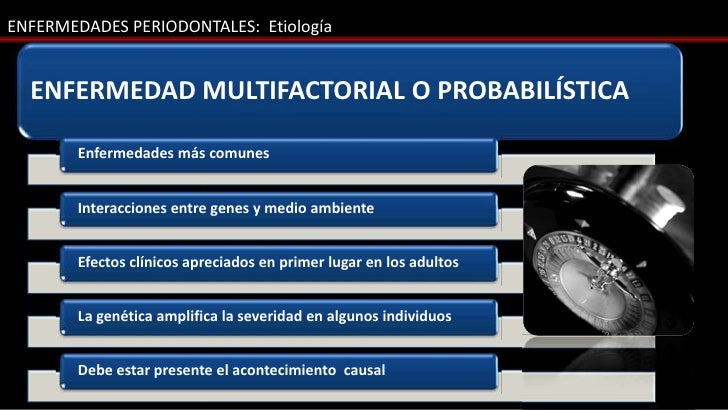 ENFERMEDADES PERIODONTALES: Etiología  ENFERMEDAD MULTIFACTORIAL O PROBABILÍSTICA        Enfermedades más comunes        I...