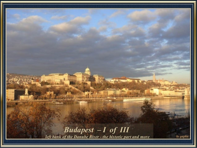 Budapest – I of IIIleft bank of the Danube River - the historic part and more