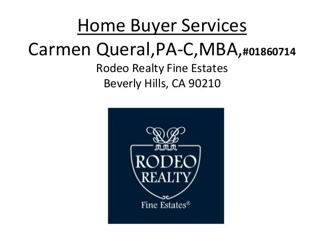 Home Buyer Services Carmen Queral,PA-C,MBA,#01860714 Rodeo Realty Fine Estates Beverly Hills, CA 90210