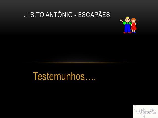 Testemunhos…. JI S.TO ANTÓNIO - ESCAPÃES
