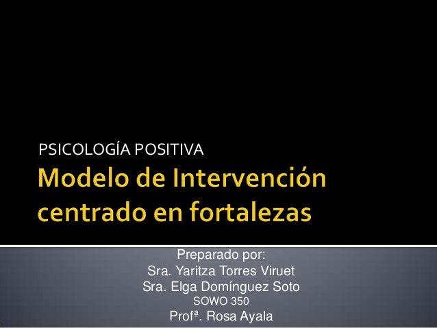 PSICOLOGÍA POSITIVA                 Preparado por:            Sra. Yaritza Torres Viruet           Sra. Elga Domínguez Sot...