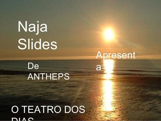 Naja Slides Apresent aDe ANTHEPS O TEATRO DOS