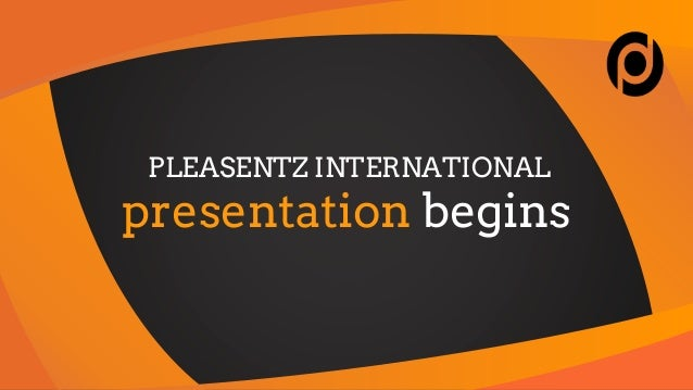 PLEASENTZ INTERNATIONAL presentation begins
