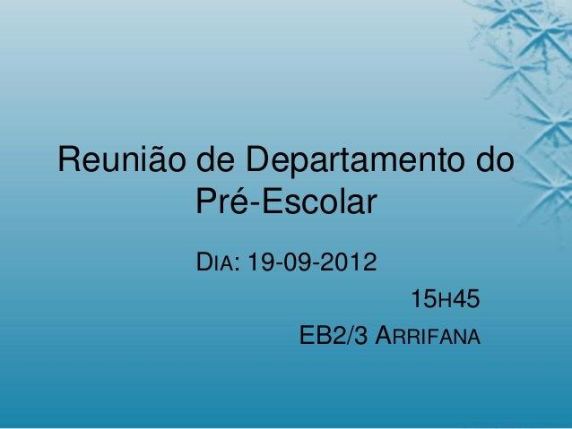 Reunião de Departamento do Pré-Escolar DIA: 19-09-2012 15H45 EB2/3 ARRIFANA