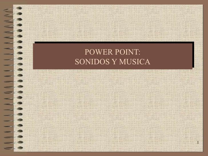 POWER POINT: SONIDOS Y MUSICA