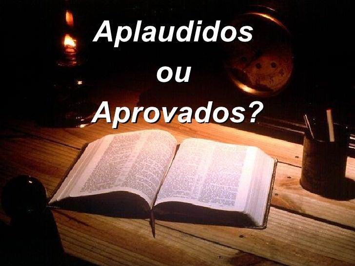<ul><li>Aplaudidos  </li></ul><ul><li>ou  </li></ul><ul><li>Aprovados? </li></ul>