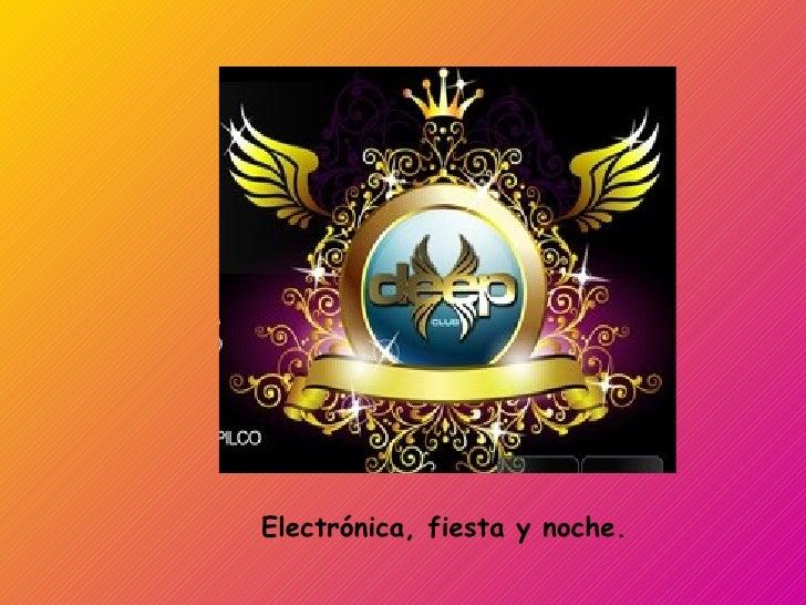 Electrónica, fiesta y noche.