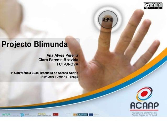 Projecto Blimunda Ana Alves Pereira Clara Parente Boavida FCT/UNOVA 1ª Conferência Luso-Brasileira de Acesso Aberto Nov 20...