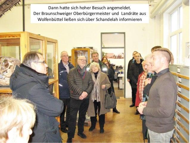 Dann hatte sich hoher Besuch angemeldet. Der Braunschweiger Oberbürgermeister und Landräte aus Wolfenbüttel ließen sich üb...