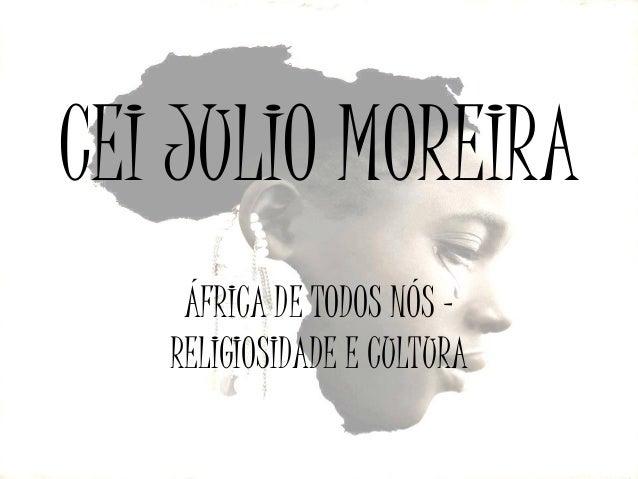 CEI JULIO MOREIRA ÁFRICA DE TODOS NÓS – RELIGIOSIDADE E CULTURA