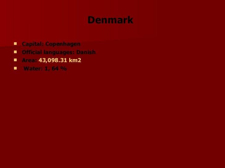 Denmark   <ul><li>Capital: Copenhagen </li></ul><ul><li>Official languages: Danish </li></ul><ul><li>Area:  43,098.31km2 ...
