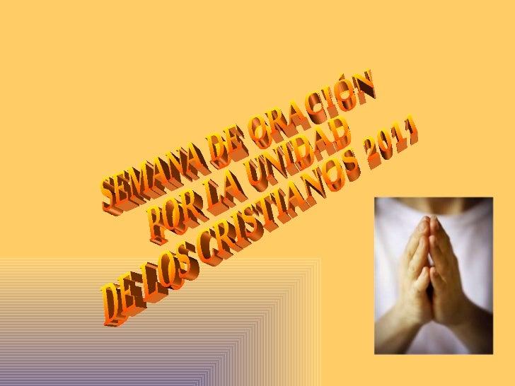 SEMANA DE ORACIÓN POR LA UNIDAD DE LOS CRISTIANOS 2011