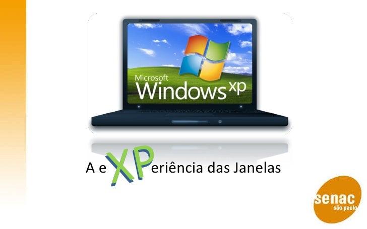 A e  eriência das Janelas XP XP