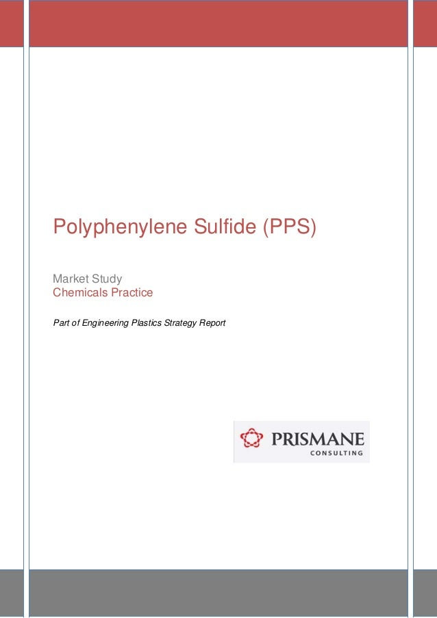 Polyphenylene Sulfide (PPS) Market Study Chemicals Practice Part of Engineering Plastics Strategy Report