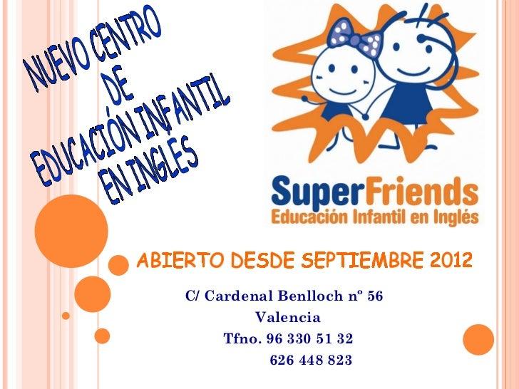 C/ Cardenal Benlloch nº 56  Valencia Tfno. 96 330 51 32 626 448 823 ABIERTO DESDE SEPTIEMBRE 2012 NUEVO CENTRO DE  EDUCACI...